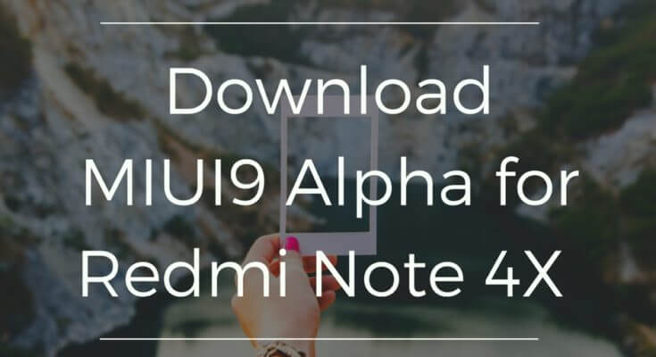 Download MIUI9 Alpha ROM for Xiaomi Redmi Note 4X Snapdragon