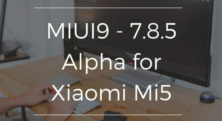 MIUI 9 Alpha Version for Xiaomi Mi5