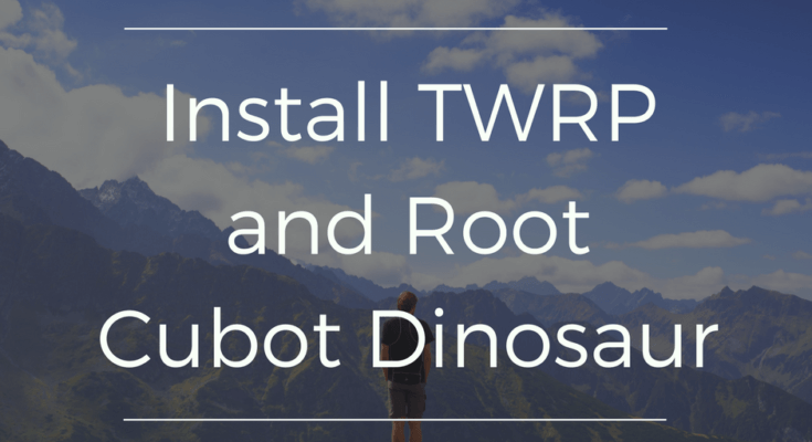Flash TWRP Custom Recovery and ROOT Cubot Dinosaur