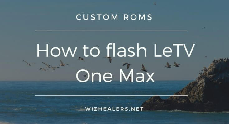 How to flash LeTV One Max and Install Custom Recovery