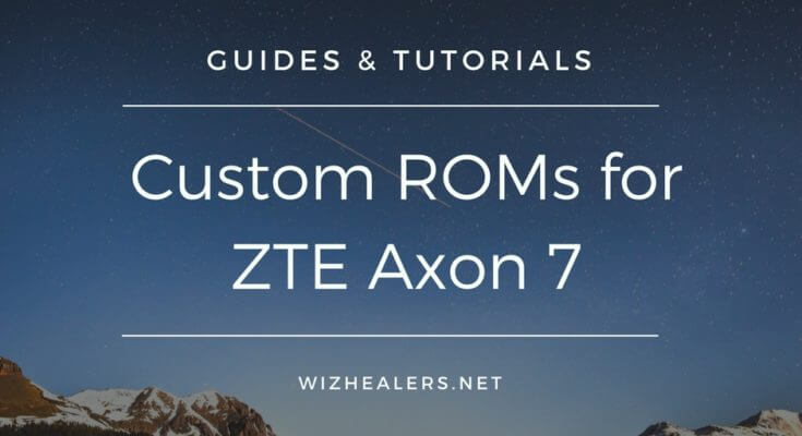 Download latest Custom ROMs on ZTE Axon 7