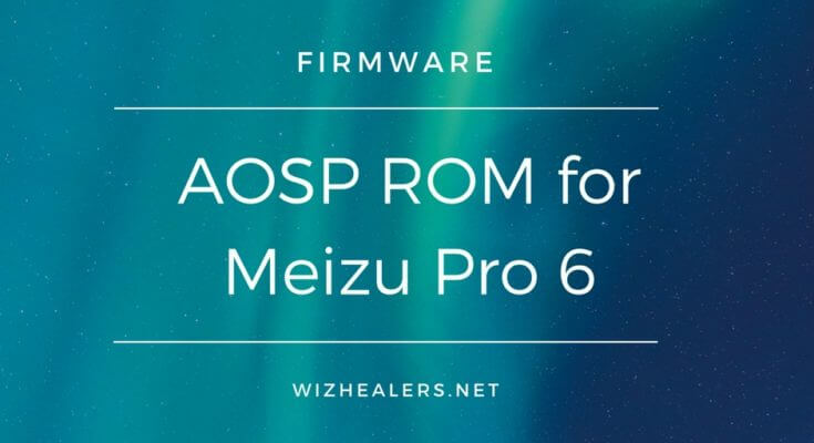 AOSP ANDROID 6 Custom ROM for Meizu Pro 6