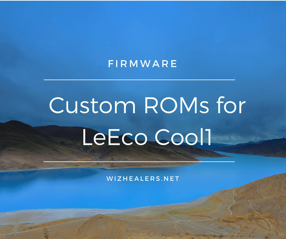 Download Custom ROMs for LeEco Cool1 - WizHealers net