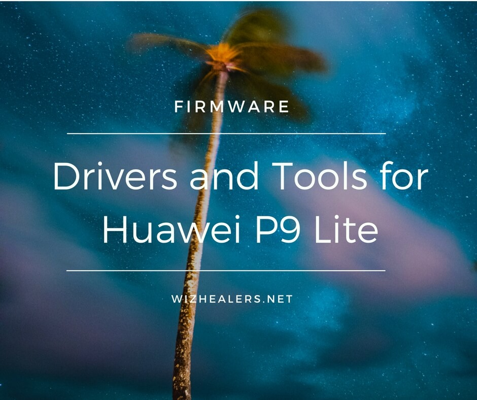 Download Drivers and Tools for Huawei P9 Lite - WizHealers net